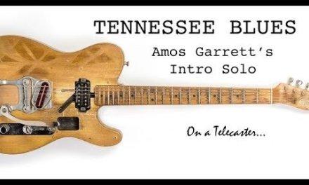 Amos Garrett Lesson – Bobby Charles' Tennessee Blues