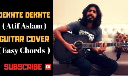 Dekhte Dekhte | Atif Aslam | Guitar Cover | Easy Chords
