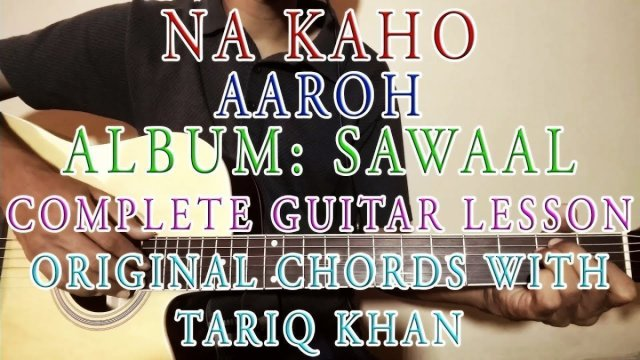Na Kaho | Aaroh | Complete Guitar Lesson | Original Chords With ...