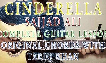 Cinderella   Sajjad Ali   Complete Guitar Lesson   Original Chords With Tariq Khan