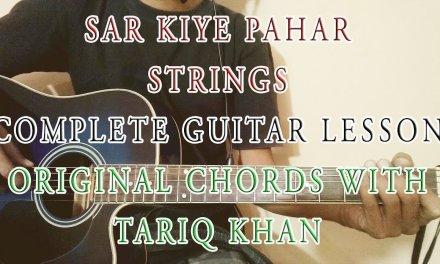 Sar Kiye Pahar   Strings   Complete Guitar Lesson   Original Chords With Tariq Khan