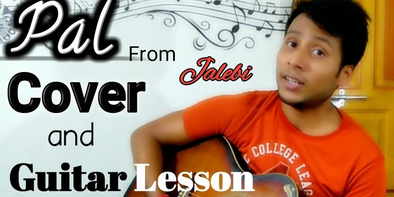 Pal – Unplugged Cover   Guitar Lesson   Arpan   From Jalebi   Arijit Singh   Shreya Ghoshal