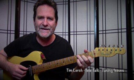 Tim Lerch – Tele Talk – Tuning Issues
