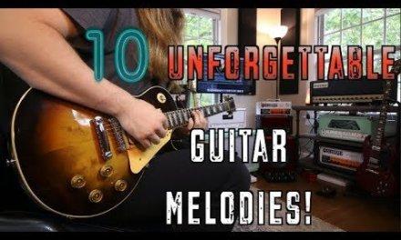 10 Unforgettable Guitar Melodies !