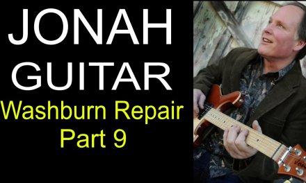 Washburn acoustic guitar repair Part 9 – Jonah Custom Guitars
