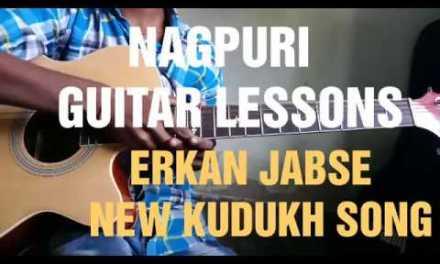 ERKAN JABSE NEW KUDUKH SONG.NAGPURI GUITAR LESSON