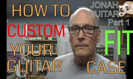 HOW TO CUSTOM FIT A GUITAR CASE – Part 1