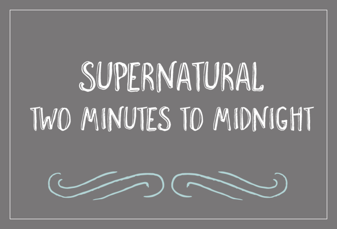Supernatural - Two Minutes to Midnight