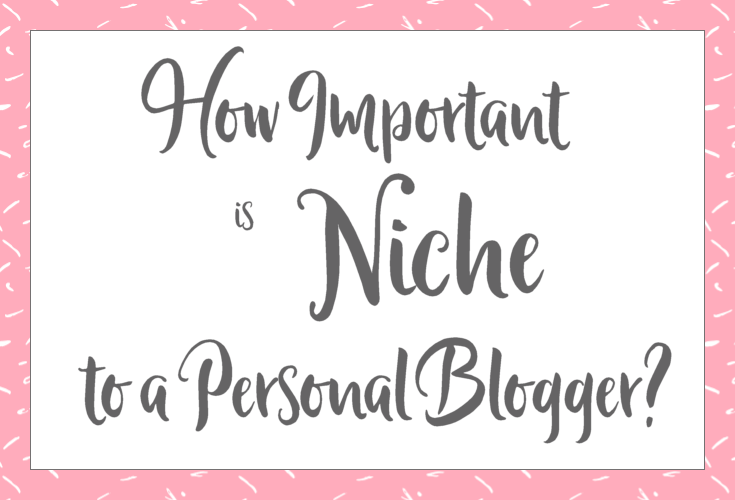 HOW IMPORTANT IS NICHE TO A PERSONAL BLOGGER?