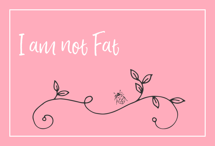 I am not fat.