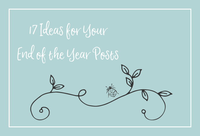 17 Ideas for Your End of the Year Posts