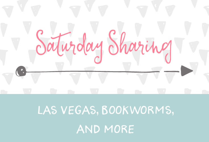 Saturday Sharing - Las Vegas, Bookworms, and more