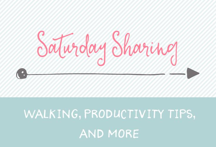 Saturday Sharing - walking, productivity tips