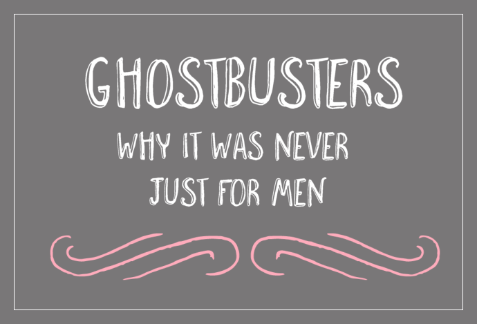 Ghostbusters: Why it was never just for men