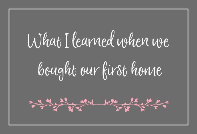Buying our first home: 7 lessons learned
