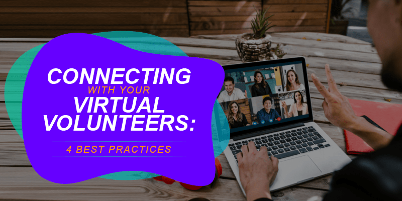Connecting With Your Virtual Volunteers: 4 Best Practices