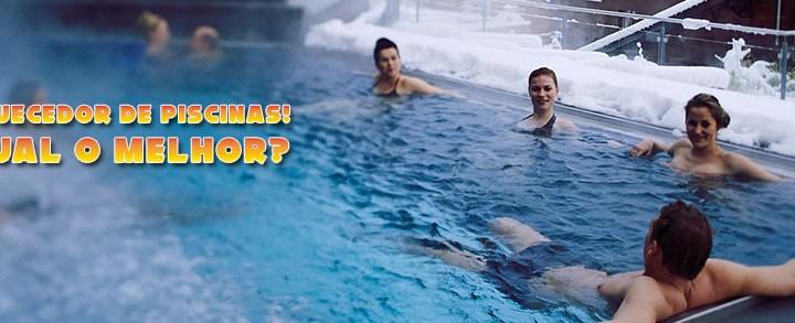 Como escolher o melhor aquecedor para piscina?