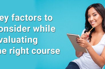 Key factors to consider while evaluating the right course