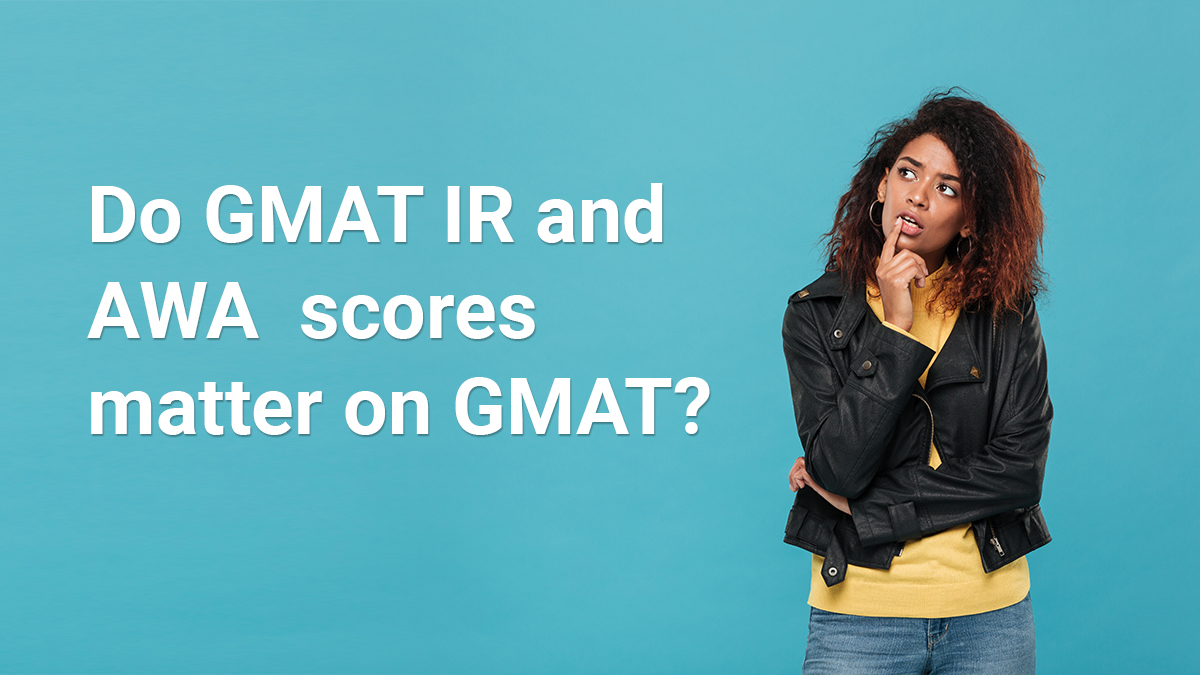 Importance of IR and AWA sections on GMAT. How do they matter in B-school admission process?