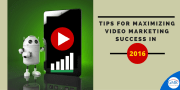 Tips for Maximizing Video Marketing Success in 2016