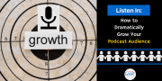 Listen In: How to Dramatically Grow Your Podcast Audience