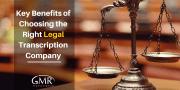 Key Benefits of Choosing the Right Legal Transcription Company