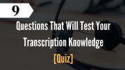 9 Questions That Will Test Your Transcription Knowledge
