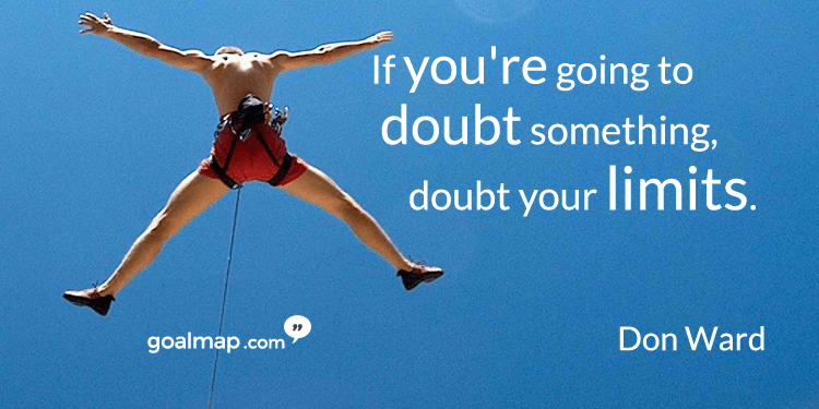 If you're going to doubt something, doubt your limits