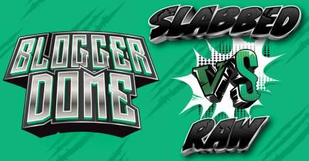 Blogger-Dome-Slabbed-VS-Raw Blogger Dome: Slabbed vs Raw