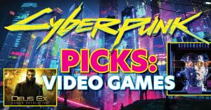 Cyberpunk-Picks-300x157 Cyberpunk Picks: Video Games