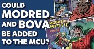 Modred-300x157 Could Modred and Bova be Added to the MCU?