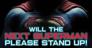 Next-Superman-300x157 Will the Next Superman Please Stand Up!