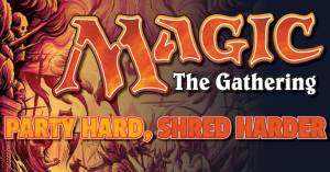 042721A-300x157 Magic: The Gathering - Party Hard, Shred Harder
