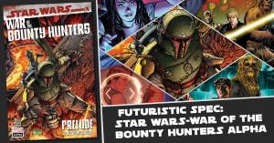 Future-Spec-300x157 Futuristic Spec: Star Wars-War of the Bounty Hunters Alpha