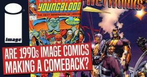 043021C-300x157 Are 1990s Image Comics Making a Comeback?