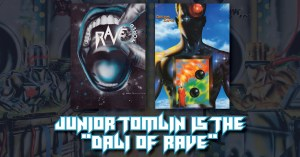 """051421F-2-300x157 Junior Tomlin is the """"Dali of Rave"""""""