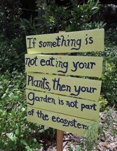 If something is not eating your plants, then your garden is not part of the ecosystem.
