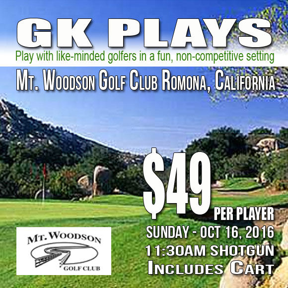 GK Plays Mt Woodson Golf Club SUNDAY Oct 16 2016 Shotgun Start 11:30AM
