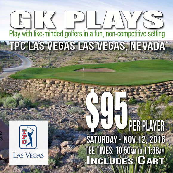 GK Plays TPC Las Vegas SATURDAY November 12 2016 10:50AM to 11:38AM