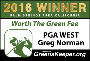 Worth the Green Fee 2016 for Palm Springs Area - PGA WEST Greg Norman