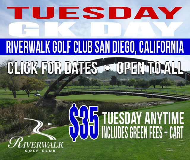 GK Day TUESDAY Riverwalk Golf Club San Diego California