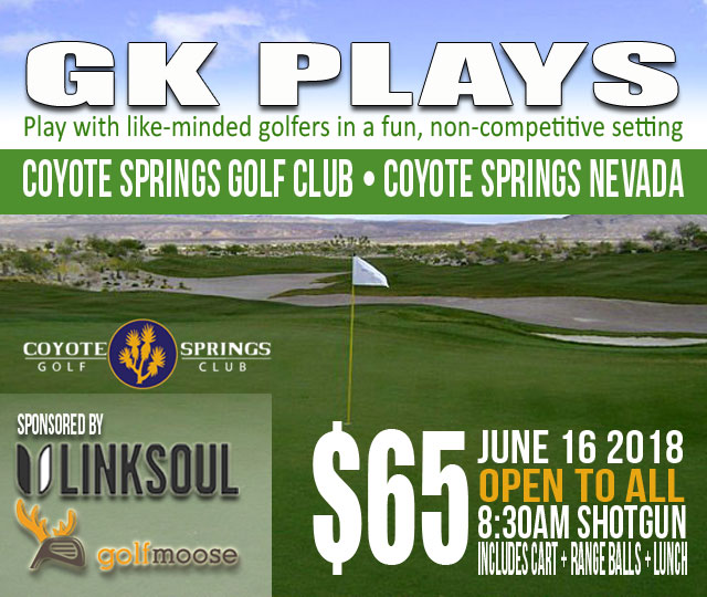 GK Plays Coyote Springs Golf Club SATURDAY June 16 2018 at 8:30AM SHOTGUN