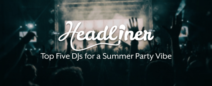 A dark image shows a crowd dancing infront of a large stage. The white texts reads 'Headliner. Top Five DJs for s Summer Party Vibe.'