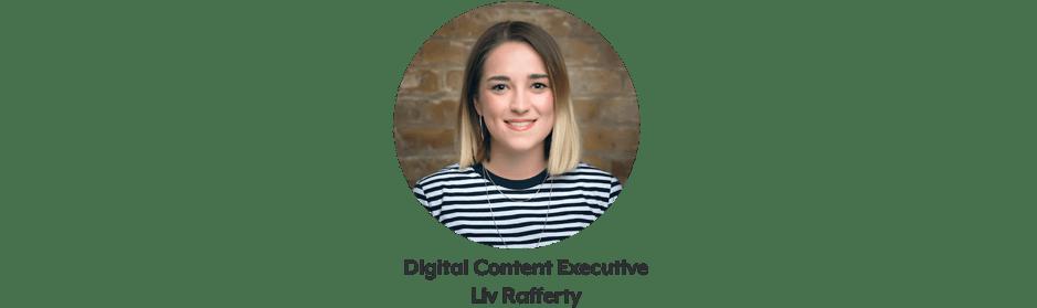 Liv Rafferty digital content executive