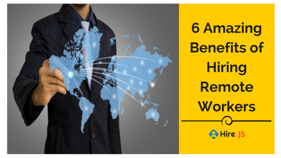 6 Amazing Benefits of Hiring Remote Workers