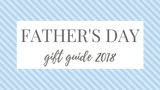 Father's Day Gift Guide 2018 Blog Image