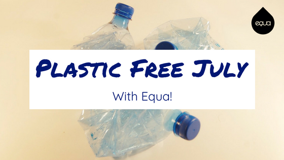 Plastic Free July with Equa