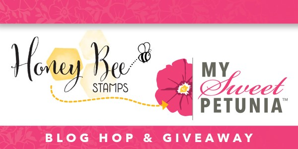 Honey Bee Stamps & My Sweet Petunia Collaboration Blog Hop!