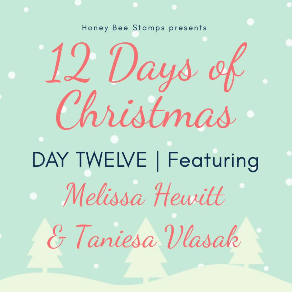 Twelve Days of Christmas – Day Twelve Designers: Melissa Hewitt & Taniesa Vlasak