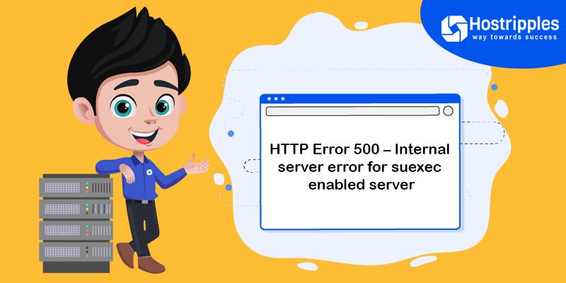 HTTP Error 500 – Internal server error for suexec enabled server, Hostripples Web Hosting